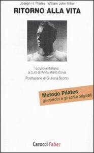 Foto Cover di Ritorno alla vita. Gli esercizi e gli scritti originali del metodo Pilates, Libro di Joseph H. Pilates,William J. Miller, edito da Carocci
