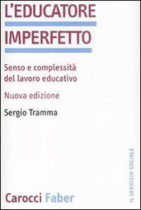 L' educatore imperfetto. Senso e complessità del lavoro educativo