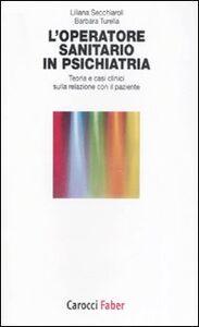 L' operatore sanitario in psichiatria. Teoria e casi clinici sulla relazione con il paziente