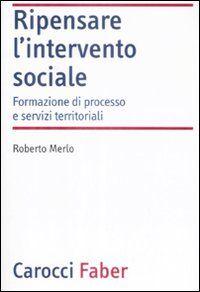 Ripensare l'intervento sociale. Formazione di processo e servizi territoriali