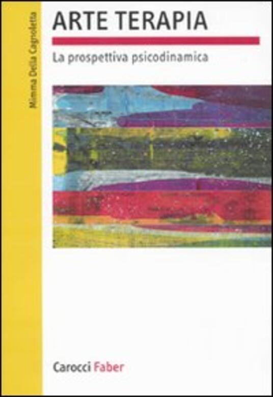 Arte terapia. La prospettiva psicodinamica - Mimma Della Cagnoletta - copertina