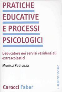 Pratiche educative e processi psicologici. L'educatore nei servizi residenziali extrascolastici
