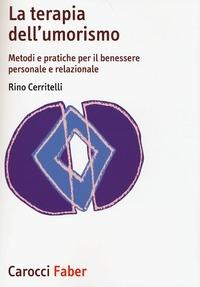 La La terapia dell'umorismo. Metodi e pratiche per il benessere personale e relazionale - Cerritelli Rino - wuz.it
