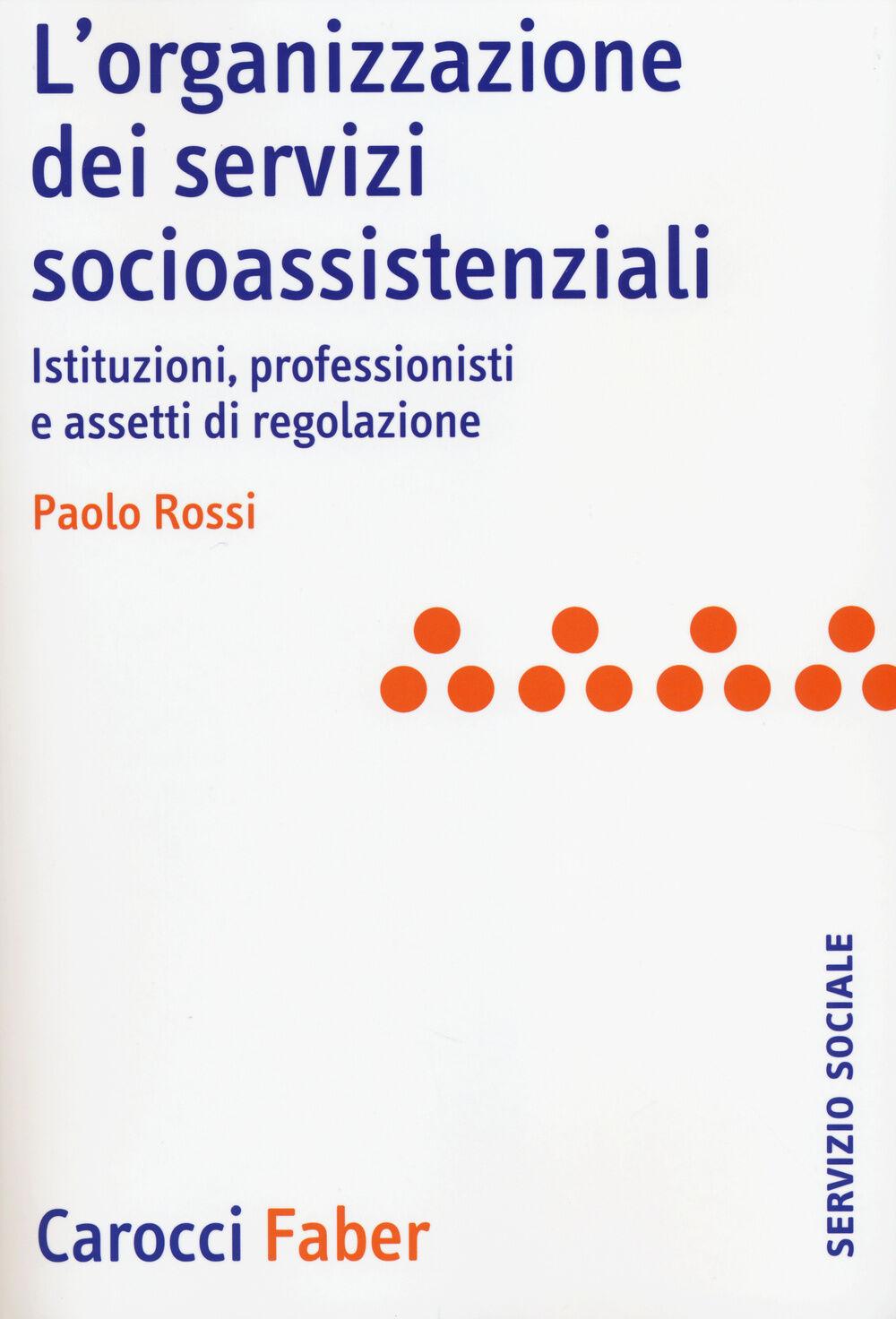 L' organizzazione dei servizi socioassistenziali. Istituzioni, profess ionisti e assetti di regolazione