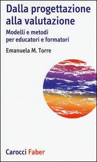 Dalla progettazione alla valutazione. Modelli e metodi per educatori e formatori