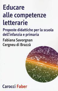 Libro Educare alle competenze letterarie. Proporste didattiche per la scuola dell'infanzia e primaria  Fabiana Savorgnan Cergneu di Brazzà