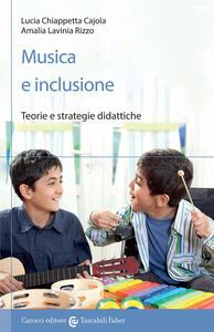 Musica e inclusione. Teorie e strategie didattiche - Lucia Chiappetta Cajola,Amalia L. Rizzo - copertina