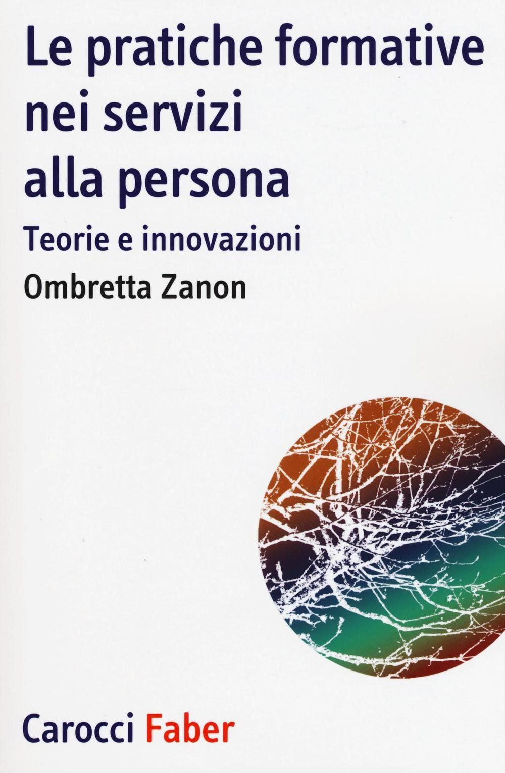 Le pratiche formative nei servizi alla persona. Teorie e innovazioni