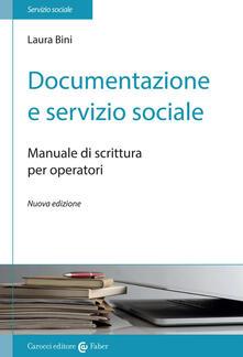 Documentazione e servizio sociale. Manuale di scrittura per gli operatori - Laura Bini - copertina