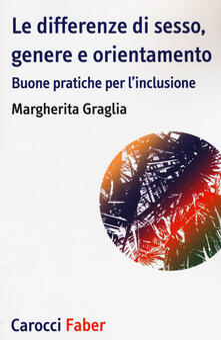Le differenze di sesso, genere e orientamento. Buone pratiche per l'inclusione - Margherita Graglia - copertina