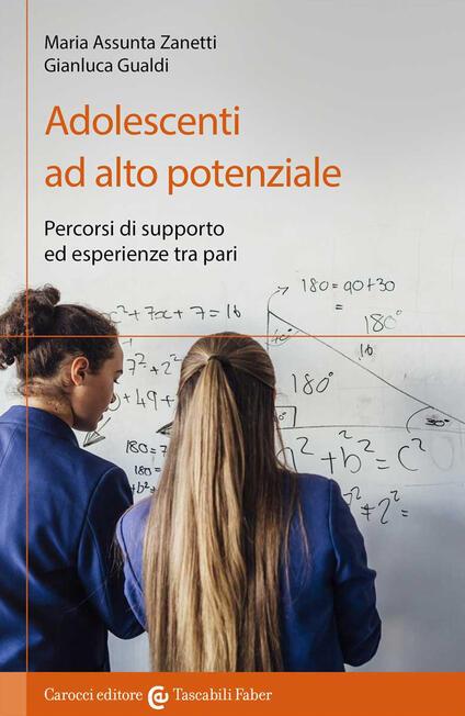 Adolescenti ad alto potenziale. Percorsi di supporto ed esperienze tra pari - Maria Assunta Zanetti,Gianluca Gualdi - copertina