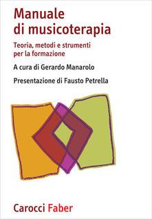 Mercatinidinataletorino.it Manuale di musicoterapia. Teoria, metodi e strumenti per la formazione Image