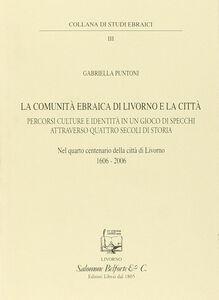 La comunità ebraica di Livorno e la città. Gioco di specchi attraverso quattro secoli di storia