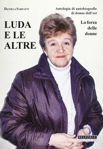 Luda e le altre. Antologia di autobiografie di donne dell'Est. La forza delle donne