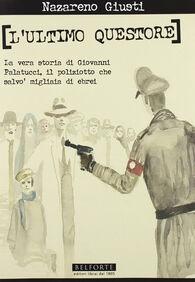 L' ultimo questore. La vera storia di Giovanni Palatucci, il poliziotto che salvò migliaia di ebrei