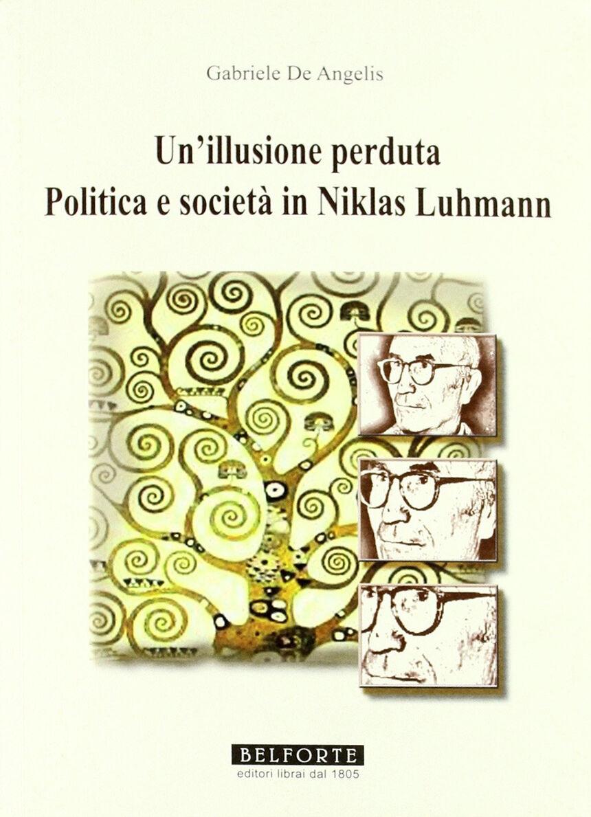 Un illusione perduta. Politica e società in Niklas Luhmann