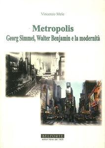 Metropolis. Georg Simmel, Walter Benjamin e la modernità