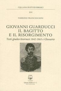 Giovanni Guarducci, il bagitto e il Risorgimento
