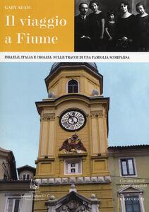 Il viaggio a Fiume. Israele, Italia e Croazia: sulle tracce di una famiglia scomparsa