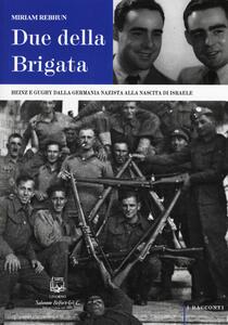 Due della Brigata. Heinz e Gughy dalla Germania nazista alla nascita di Israele
