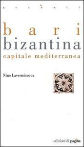Bari bizantina. Capitale mediterranea
