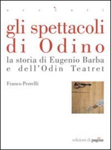 Gli spettacoli di Odino. La storia di Eugenio Barba e dell'Odin Teatret