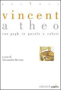 Vincent a Theo. Van Gogh in parole e colori
