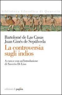 La La controversia sugli Indios - Las Casas Bartolomé de Sepùlveda Juan G. de - wuz.it