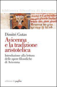 Avicenna e la tradizione aristotelica. Introduzione alla lettura delle opere filosofiche di Avicenna