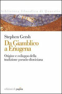 Da Giamblico a Eriugena. Origine e sviluppo della tradizione pseudo-dionisiana