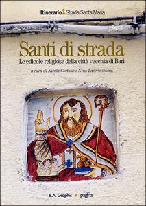 Santi di strada. Le edicole religiose della città vecchia di Bari. Vol. 1: Strada Santa Maria.