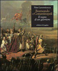 Boemondo e Costantinopoli. Il sogno di un guerriero