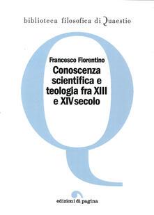 Conoscenza scientifica e teologia fra XIII e XIV secolo - Francesco Fiorentino - copertina