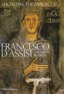 Francesco d'Assisi. Una nuova biografia