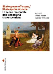 «Shakespeare off-scene/Shakespeare un-seen»: le scene raccontate nell'iconografia shakespeariana - Sandra Pietrini,Valeria Tirabasso - ebook