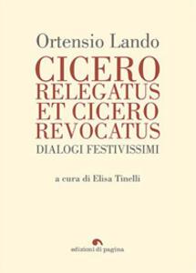 Cicero relegatus et Cicero revocatus. Dialogi festivissimi
