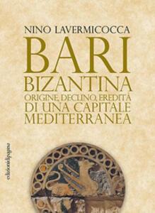 Bari bizantina. Origine, declino, eredità di una capitale mediterranea