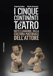 Cinque continenti del teatro. Fatti e leggende della cultura materiale dellattore.pdf