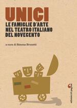 Unici. Le famiglie d'arte nel teatro italiano del Novecento