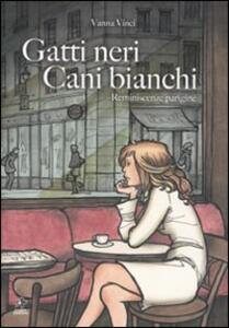 Gatti neri, cani bianchi. Reminescenze parigine. Vol. 1