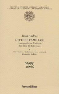 Lettere familiari. Corrispondenza di viaggio dall'Italia del Settecento. Vol. 5