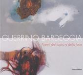Guerrino Bardeggia. Poemi del fuoco e della luce