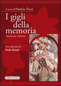 I gigli della memoria. Narrazione collettiva - Patrizia Tocci - copertina