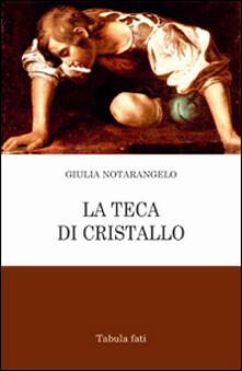 La teca di cristallo - Giulia Notarangelo - copertina