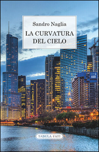 La La curvatura del cielo. Taccuini 2007-2013 - Naglia Sandro - wuz.it