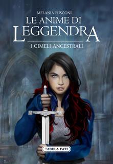 I cimeli ancestrali. Le anime di Leggendra - Melania Fusconi - copertina