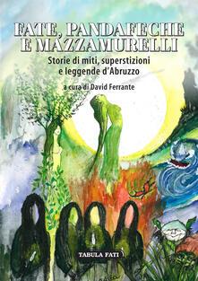 Fate, pandafeche e mazzamurelli. Storie di miti, superstizioni e leggende d'Abruzzo - copertina
