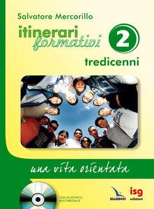 Itinerari formativi. Con CD-ROM. Vol. 2: Tredicenni. Una vita orientata.
