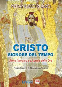 Cristo, Signore del tempo. Anno liturgico e liturgia delle ore - Ruaro Pierangelo - wuz.it