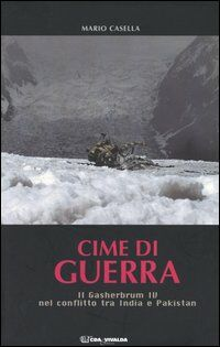 Cime di guerra. Il Gasherbrum IV nel conflitto tra India e Pakistan